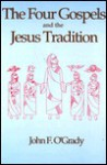 The Four Gospels and the Jesus Tradition - John F. O'Grady