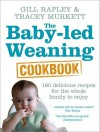 Baby-led Weaning Cookbook: 130 Delicious Recipes for the Whole Family to Enjoy - Gill Rapley, Tracey Murkett