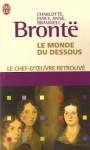 Le monde du dessous - Charlotte Brontë, Emily Brontë, Anne Brontë, Branwell Brontë
