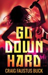 Go Down Hard - Craig Faustus Buck