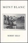 Mont Blanc - Robert Kelly