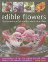 Edible Flowers: 25 recipes and an A-Z pictorial directory of culinary flora. From garden to kitchen: how to grow and cook edible flowers, in 400 beautiful photographs - Kathy Brown, Michelle Garrett