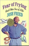 Fear of Frying and Other Fax Of Life - Josh Freed