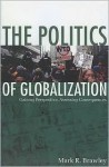 The Politics of Globalization: Gaining Perspective, Assessing Consequences - Mark R. Brawley