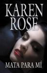 Mata para mí (Vartanian, #3) - Karen Rose
