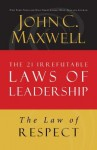 The Law of Respect: Lesson 7 from the 21 Irrefutable Laws of Leadership - John Maxwell