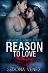 Reason to Love (Credence Curse, #3) - Sedona Venez