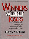 Winners Without Losers: Structures & Strategies for Increasing Student Motivation to Learn - James P. Raffini