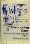 Responsive Care: Behavioral Interventions With Elderly Persons - Richard A. Hussian, Ronald L. Davis