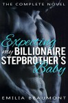 Expecting my Billionaire Stepbrother's Baby (a Stepbrother Romance Novel) - Emilia Beaumont