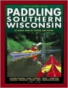 Paddling Southern Wisconsin: 82 Great Trips by Canoe and Kayak - Mike Svob