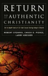 Return to Authentic Christianity: An In-depth look at 12 Vital Issues Facing Today's Church - Chuck Pierce, Larry Kreider, Robert Stearns