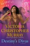 Destiny's Divas: A Novel - Victoria Christopher Murray