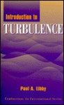 An Introduction To Turbulence (Combustion: An International Series) - Paul A. Libby