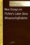 New Essays on Fichte's Later Jena Wissenschaftslehre - Daniel Breazeale, Daniel Breazeale