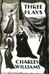 Three Plays: The Early Metaphysical Plays of Charles Williams - Charles Williams, Arthur Livingston