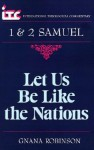 Let Us Be Like the Nations: A Commentary on the Books of 1 and 2 Samuel - Gnana Robinson, Fredrick Carlson Holmgren, George Angus Knight