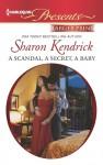 A Scandal, a Secret, a Baby - Sharon Kendrick