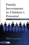 Family Investments in Children's Potential: Resources and Parenting Behaviors That Promote Success - Ariel Kalil, Thomas DeLeire