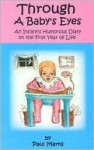 Through a Baby's Eyes: An Infant's Humorous Diary on the First Year of Life - Paul Marks