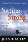 Sitting Strong: Wrestling with the Ornery God - Jeanie Miley