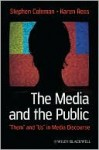 "The Media And The Public: ""Them"" And ""Us"" In Media Discourse (Communication In The Public Interest) - Stephen Coleman, Karen Ross"