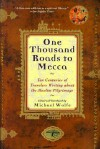 One Thousand Roads to Mecca: Ten Centuries of Travelers Writing about the Muslim Pilgrimage - Michael Wolfe