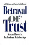 Betrayal of Trust: Sex and Power in Professional Relationships - Marcia Boumil, Joel Friedman