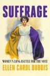 Suffrage: Women's Long Battle for the Vote - Ellen Carol DuBois