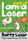 I Am Sort of a Loser (Barry Loser) - Jim Smith