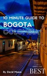 10 Minute Guide to Bogota Colombia - David Moore