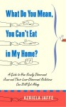 What Do You Mean, You Can't Eat in My Home?: A Guide to How Newly Observant Jews and Their Less Observant Relatives Can Still Get Along - Azriela Jaffe