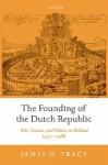 The Founding of the Dutch Republic: War, Finance, and Politics in Holland, 1572-1588 - James D. Tracy