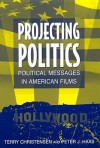 Projecting Politics: Political Messages in American Film - Terry Christensen, Peter J. Haas