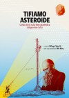 Tifiamo asteroide: Cento racconti sulla fine catastrofica del governo Letta - Mauro Vanetti, Wu Ming
