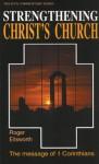 Strengthening Christ's Church: 1 Corinthians - Roger Ellsworth