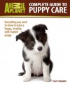 Complete Guide to Puppy Care: Everything You Need to Know to Have a Happy, Healthy, Well-Trained Puppy (Animal Planet Complete Guide) - Stacy Kennedy