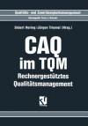 CAQ im TQM: Rechnergestütztes Qualitätsmanagement - Ekbert Hering, Jurgen Triemel, Hans Kortus