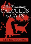 Like Teaching Calculus to Cats - Lee Richardson