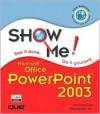 Show Me Microsoft Office Power Point 2003 / Steve Johnson - Steve Johnson