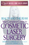 Beauty and the Beam: Your Complete Guide to Cosmetic Laser Surgery - Deborah S. Sarnoff, Joan Swirsky