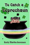 To Catch a Leprechaun - Emily Martha Sorensen