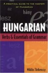 Hungarian Verbs and Essentials of Grammar - Miklos Torkenczy