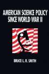 American Science Policy Since World War II - Bruce L.R. Smith