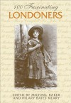 100 Fascinating Londoners - Michael Baker, Hilary Bates Neary