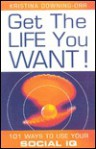 Get the Life You Want: 101 Ways to Use Your Social IQ - Kristina Downing-Orr