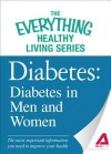 Diabetes: Diabetes in Men and Women: The Most Important Information You Need to Improve Your Health - Editors Of Adams Media