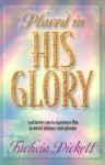Placed In His Glory: God Invites You to Experience Him in Untold Intimacy and Splendor - Fuchsia Pickett