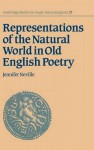 Representations of the Natural World in Old English Poetry (Cambridge Studies in Anglo-Saxon England) - Jennifer Neville