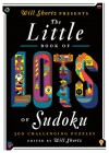 Will Shortz Presents The Little Book of Lots of Sudoku: 200 Easy to Hard Puzzles - Will Shortz